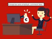Comment créer une entreprise sans employé ?