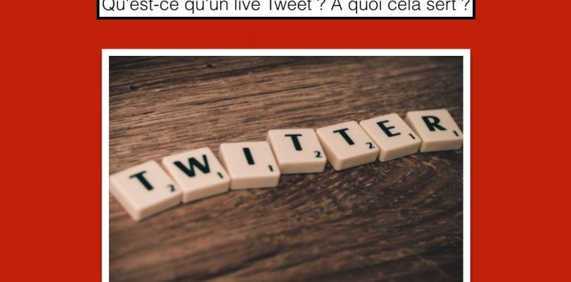 Qu'est-ce qu'un live Tweet ? A quoi cela sert ?