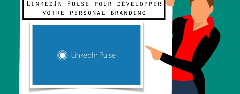 LinkedIn Pulse pour développer votre personal branding